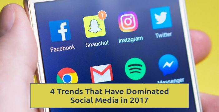 4 Trends That Have Dominated Social Media in 2017