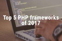 Top 5 PHP Frameworks of 2017