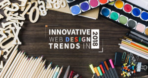 10 Best Web Designing Trends That Will Continue to Roll In 2018