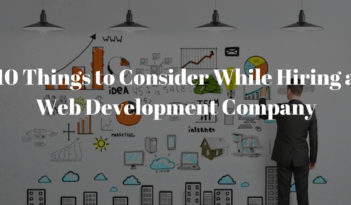 10 Things to Consider While Hiring a Web Development Company