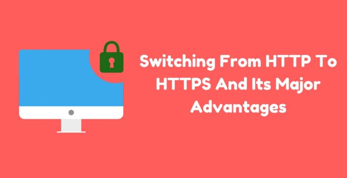 Switching From HTTP To HTTPS And Its Major Advantages