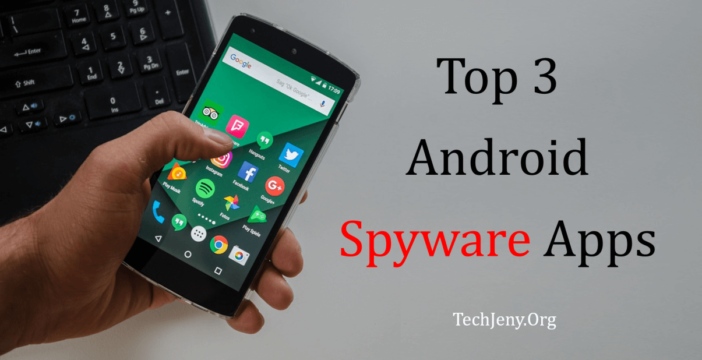Top 3 Android Spyware Apps
