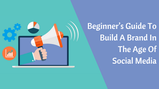 How To Build A Brand Using Social Media: The Ultimate Guide