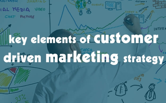 5 Key Elements for Customer-Driven Marketing Strategy