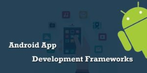 10 Best Android App Development Frameworks in 2018