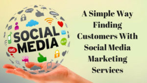A Simple Way Finding Customers With Social Media Marketing Services