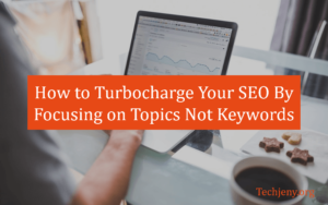 How to Turbocharge Your SEO By Focusing on Topics Not Keywords