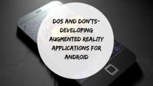 DOs AND DON'Ts- Developing Augmented Reality Apps For Android