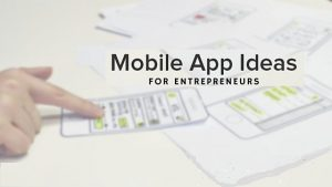 Some Amazing Mobile App Startup Ideas Of 2018 For Entrepreneurs