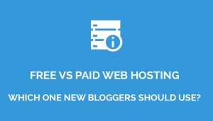 Free vs Paid Web Hosting – Which One Bloggers Should Use?