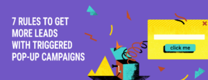 Rules to Get More Leads with Triggered Pop-Up Campaigns